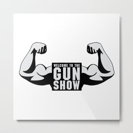 The Gun Show Gym Quote Metal Print
