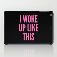 i woke up like this iPad Cases featuring I WOKE UP LIKE THIS by CreativeAngel