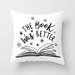 The Book Was Better Throw Pillow