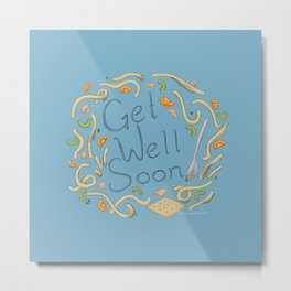 Get Well Soon (Chicken Noodle) Metal Print