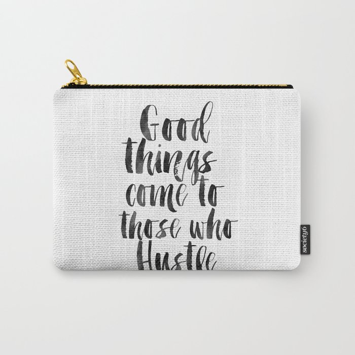 good things come to those who hustle,hustle hard,inspirational quote,motivational poster,quotes Carry-All Pouch