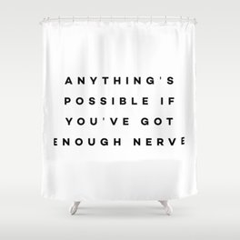 Anything's possible if you've got enough nerve Shower Curtain