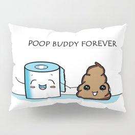 Poop Buddy Forever Pillow Sham