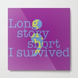 Long story short, I survived Metal Print