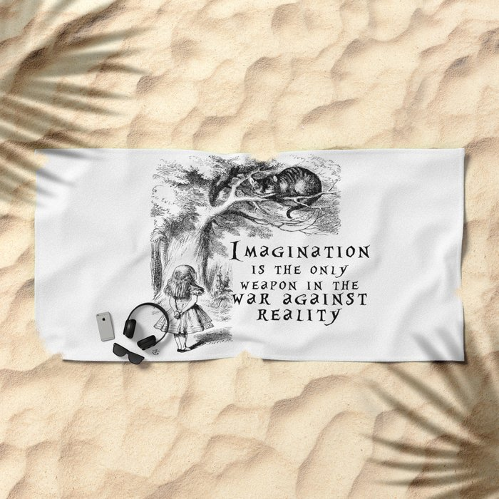 Imagination is the only weapon in the war against reality Beach Towel