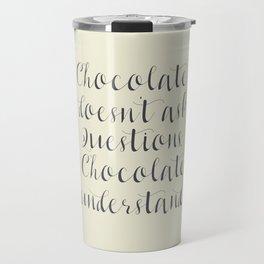 Chocolate understands, inspiration quote, coffeehouse, bar, restaurant, home decor, interior design Travel Mug