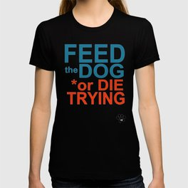 FEED the DOG or DIE TRYING T-shirt