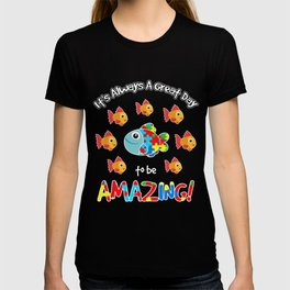Autism Fish Its Always A Great Day To Be Amazing T-Shirt T-shirt