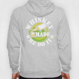 Whiskey Made Me Do It Funny St. Patrick's Day T-Shirt Hoody