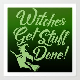 Funny Happy Halloween Witches Get Stuff Done Sassy Humor Art Print