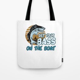 Get Your Bass On The Boat Fishermen Fishes Fishing Fish Lovers Gift Tote Bag
