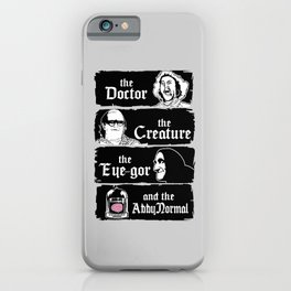 The doctor, the creature, the eye-gor and the abby normal iPhone Case