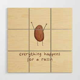Everything Happens for a Raisin Wood Wall Art