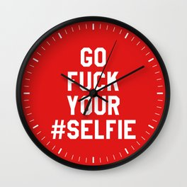 GO FUCK YOUR SELFIE (Red) Wall Clock