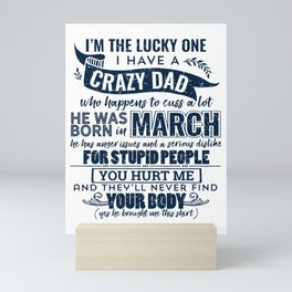 I'm The Lucky One I Have A Crazy March Dad Funny graphic Mini Art Print