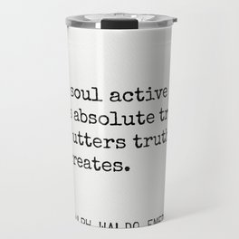 The soul active sees absolute truth; and utters truth, or creates. Travel Mug