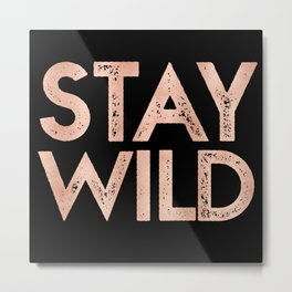 STAY WILD Rose Gold on Black Metal Print