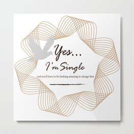 Yes... I'm Single Metal Print