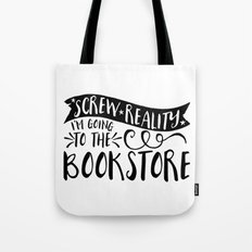 Screw Reality! I'm Going to the Bookstore! Tote Bag