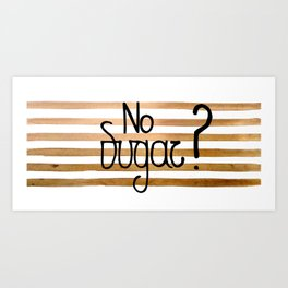 No sugar? Art Print