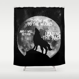 Throw me to the Wolves and i will return Leading the Pack Shower Curtain