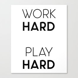 Work Hard / Play Hard Quote Canvas Print