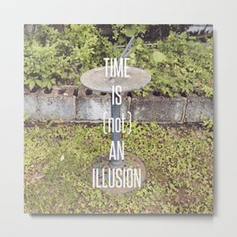 TIME IS (not) AN ILLUSION Metal Print