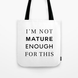 Not Mature Tote Bag