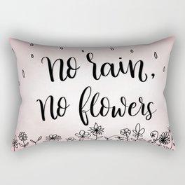 No rain, no flowers Rectangular Pillow