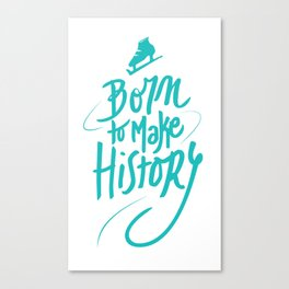 Born to Make History Canvas Print