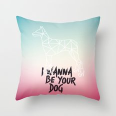 I Wanna Be Your Dog Throw Pillow