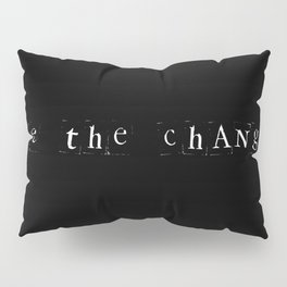 Be the change Pillow Sham