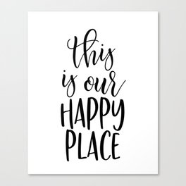 THIS IS OUR HAPPY PLACE Canvas Print