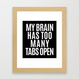 My Brain Has Too Many Tabs Open (Black & White) Framed Art Print