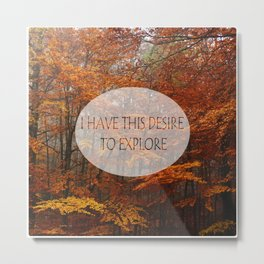I Have the Desire to Explore Inspirational Color Photo Metal Print