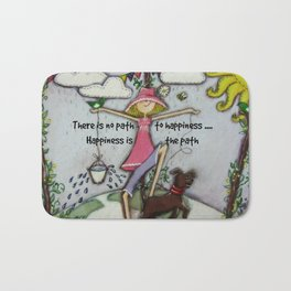 There is no path to happiness ... Happiness is the path Bath Mat