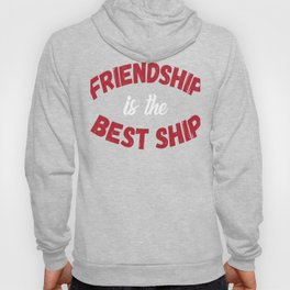 Freindship Is The Best Ship Hoody