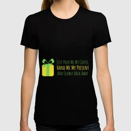 Just Pour Me My Coffee hand Me My Present And back Away T-shirt