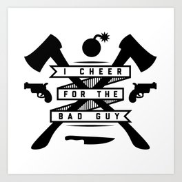 I Cheer For The Bad Guy Art Print