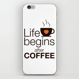Life begins after coffee - I love Coffee iPhone Skin