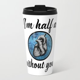 I'm half a heart without you. Harry Styles. Tattoo. (Larry Stylinson) Travel Mug