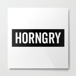 Horngry Funny Quote Metal Print