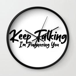 Keep Talking Im Diagnosing You Wall Clock