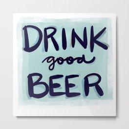 Drink Good Beer Metal Print