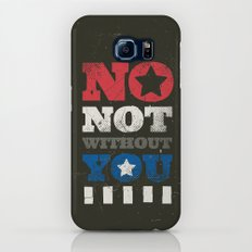 No, Not Without You!! Slim Case Galaxy S7