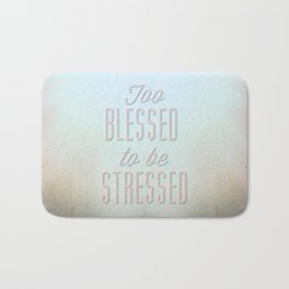 Too Blessed To Be Stressed - Quote Bath Mat