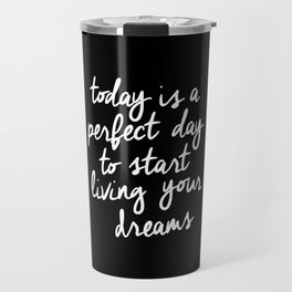 Today is a Perfect Day to Start Living Your Dreams modern minimalist typography home room wall decor Travel Mug