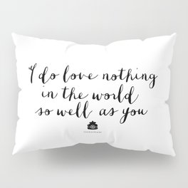 I Do Love Nothing in the World So Well as You monochrome typography poster design home wall decor Pillow Sham