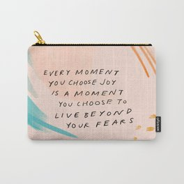 """""""Every Moment You Choose Joy Is A Moment You Choose To Live Beyond Your Fears."""" Carry-All Pouch"""