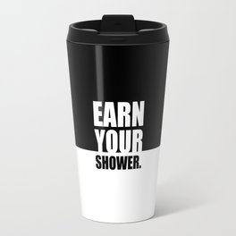 Earn your shower... Gym Motivational Quote Travel Mug
